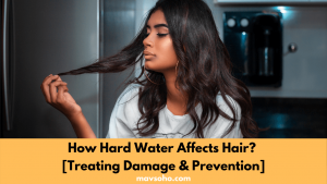 How Hard Water Affects Hair? [Treating Damage & Prevention]